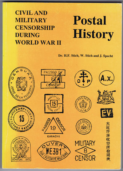 STICH Dr H.F. and STICH W. & SPECHT J. Civil and military censorship during World War II: Postal history
