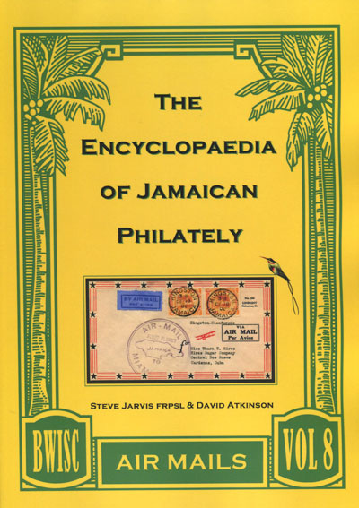 JARVIS Steve and Atkinson David The Encyclopaedia of Jamaican Philately. - Air Mails. Vol. 8