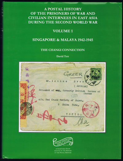 TETT David A Postal History of the Prisoners of War and Civilian Internees in East Asia during the Second World War. - Vols 1 - Singapore & Malaya 1942-1945.
