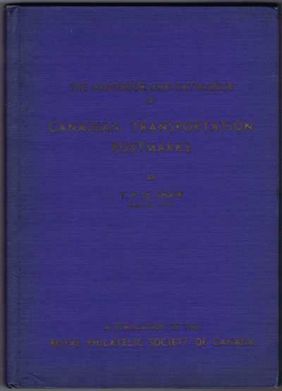 SHAW T.P.G. The Handbook and Catalogue of Canadian Transportation Postmarks.