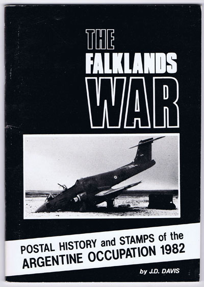 DAVIS J.D. The Falklands War. Postal history and stamps of the Argentine occupation 1982.