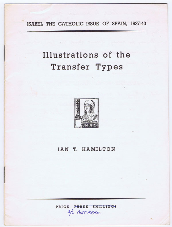 HAMILTON Ian T. Isabel the Catholic issue of Spain, 1937-40. Illustrations of the Transfer Types.