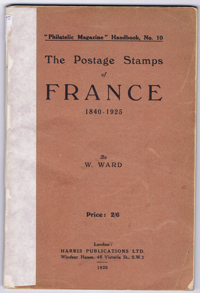 WARD W. The Postage Stamps of France 1840-1925.