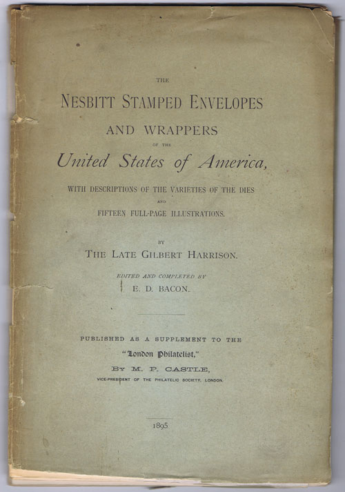 HARRISON Gilbert The Nesbitt stamped envelopes and wrappers of the United States of America, - with descriptions of the varieties of the dies, and fifteen full page illustrations.  Edited and compiled by E.D. Bacon.
