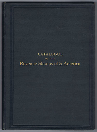 MORLEY W. Catalogue of the Revenue Stamps of South America.