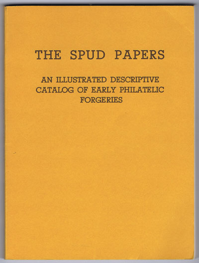 ATLEE W. Dudley and PEMBERTON Edward L. & EAREE Robert B. The Spud Papers. An illustrated descriptive catalog of early philatelic forgeries.