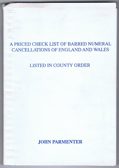 PARMENTER John A Priced Check List of Barred Numeral Cancellations of England and Wales listed in County order.