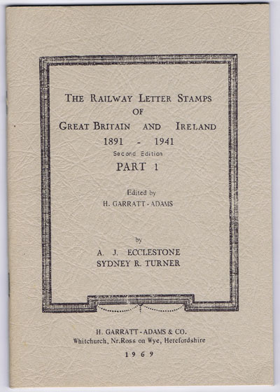 ECCLESTONE A.J. and TURNER Sydney R. The Railway Letter Stamps of Great Britain and Ireland 1891 - 1941. Part 1.