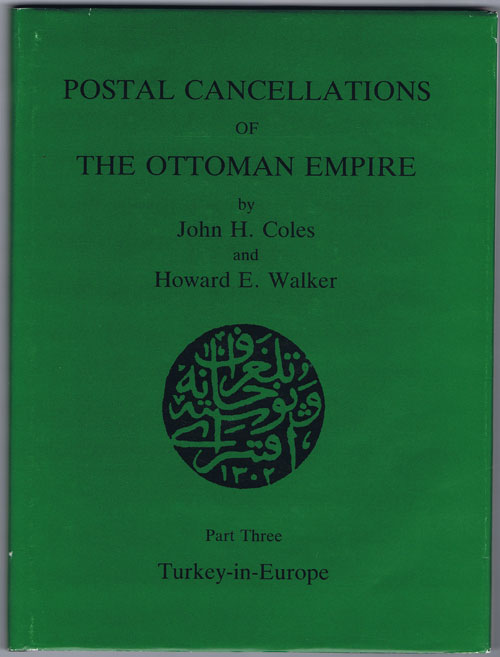 COLES John H. and WALKER H.E. Postal cancellations of the Ottoman Empire. - Part Three. Turkey in Europe.