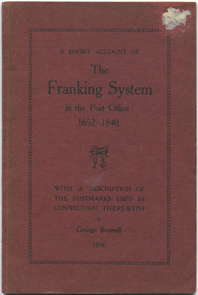 BRUMELL G. A short account of the Franking System in the Post Office:  1652 - 1840. - With a description of the postmarks used in connection therewith.