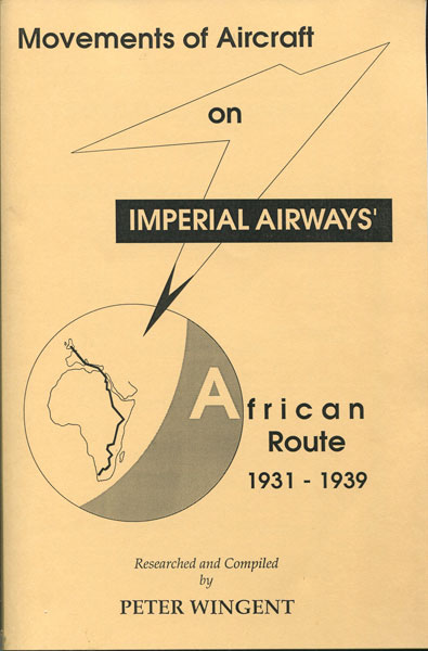 WINGENT Peter Movements of Aircraft on Imperial Airways. African Route 1931-1939.