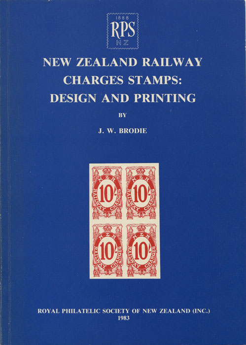 BRODIE J.W. New Zealand Railway Charges and Stamps : Design and Printing.