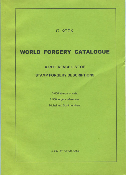KOCK G. World Forgery Catalogue A Reference List of Stamp Forgery Descriptions.