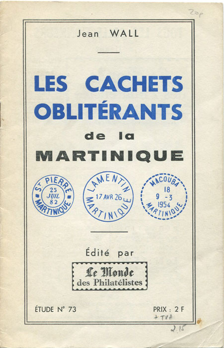 WALL Jean Les Cachets obliterants de la Martinique.