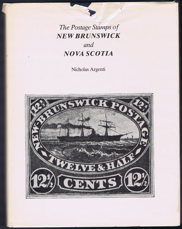 ARGENTI Nicholas The postage stamps of New Brunswick and Nova Scotia.