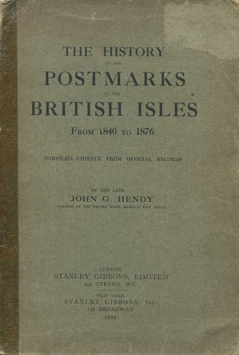 HENDY J.G. The history of the postmarks of the British Isles - from 1840 to 1876 compiled chiefly from Official Records.
