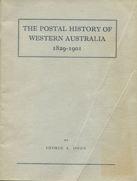 OWEN George E. The Postal History of Western Australia 1829-1901.