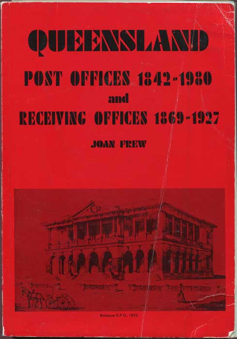 FREW Joan Queensland Post Offices 1842-1980 and Receiving Offices 1869-1927.