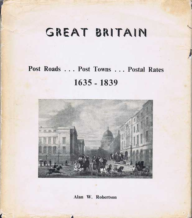 ROBERTSON A.W. Great Britain.  Post Roads, Post towns and postal rates 1635-1839.