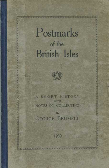 BRUMELL George Postmarks of the British Isles. - A short history with notes on collecting.