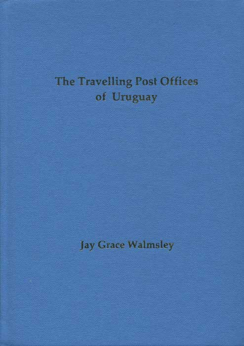 WALMSLEY Jay Grace The Travelling Post Offices of Uruguay.