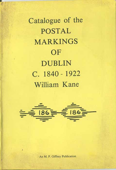 KANE William Catalogue of the Postal Markings of Dublin C. 1840 - 1922