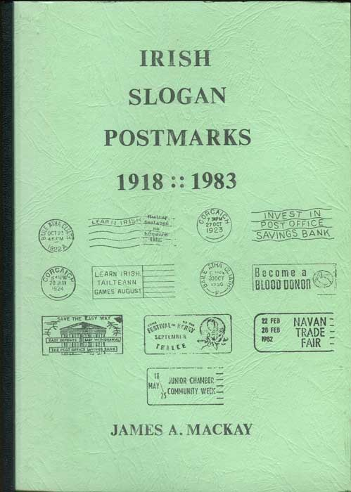 MACKAY James A. Irish Slogan Postmarks 1918 - 1983