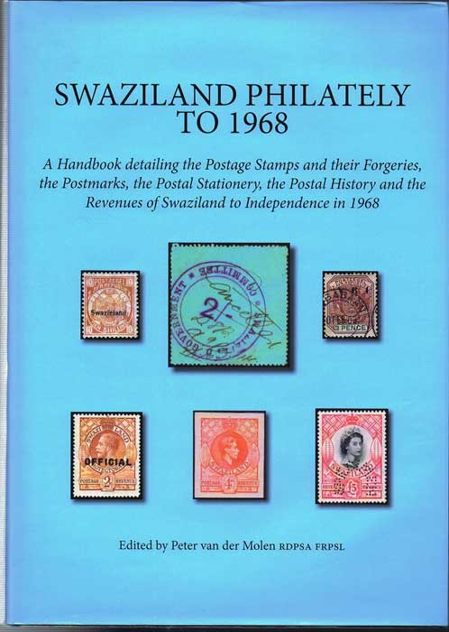 VAN DER MOLEN Peter Swaziland Philately to 1968. - A handbook detailing the Postage Stamps and their Forgeries, the Postmarks, the Postal Stationery, the Postal History and the Revenues of Swaziland to Independence in 1968.