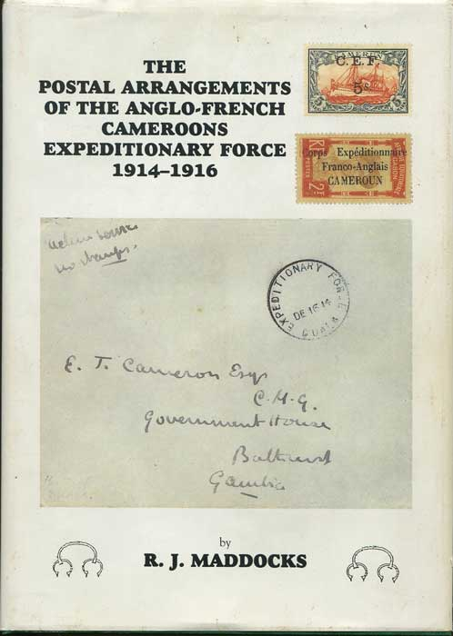 MADDOCKS R.J. Postal Arrangements of the Anglo-French Cameroons Expeditionary Force, 1914-1916