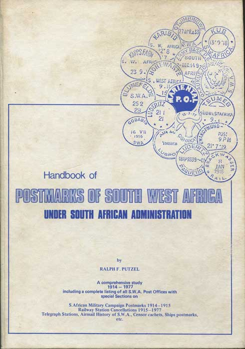 PUTZEL Ralph F. Postmarks of South West Africa under South African administration. A comprehensive study 1914-1977.