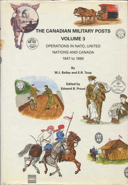 BAILEY W.J. and TOOP E.R. Canadian Military Posts: Operations in N.A.T.O., United Nations and Canada, 1947-89 - Volume 3.