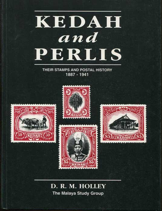 HOLLEY D.R.M. Kedah and Perlis, Their Stamps and Postal History 1887-1941