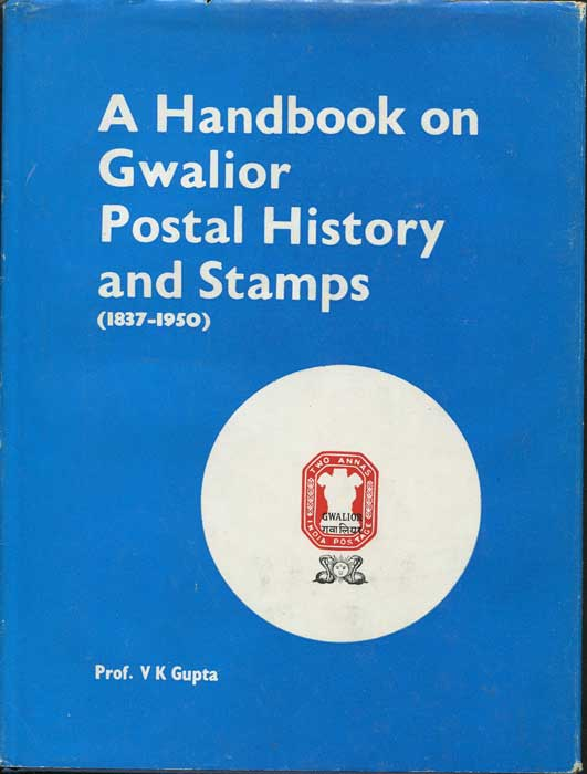 GUPTA Prof. V.K. A Handbook on Gwalior Postal History and Stamps.