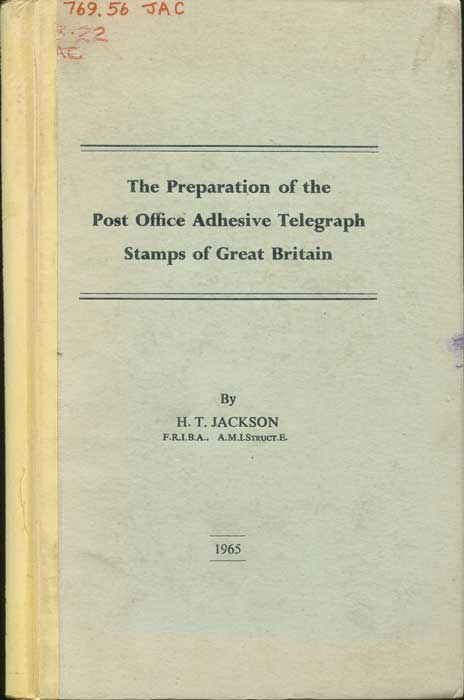 JACKSON Capt. H.T. The Preparation of the Post Office Adhesive Telegraph Stamps of Great Britain.