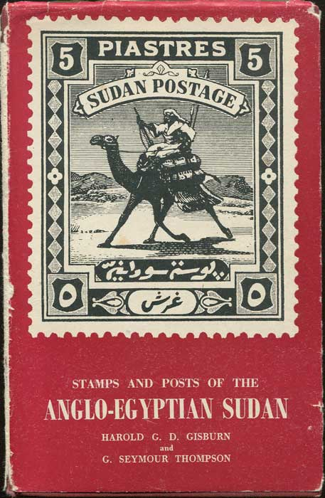 GISBURN Harold G.D. and THOMPSON G. Seymour Stamps and posts of the Anglo - Egyptian Sudan.
