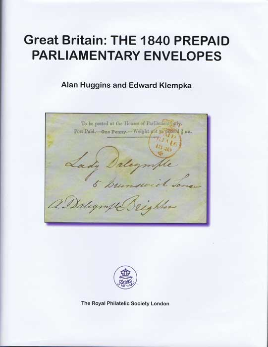 HUGGINS Alan and KLEMPKA Edward Great Britain: The 1840 Prepaid Parliamentary Envelopes