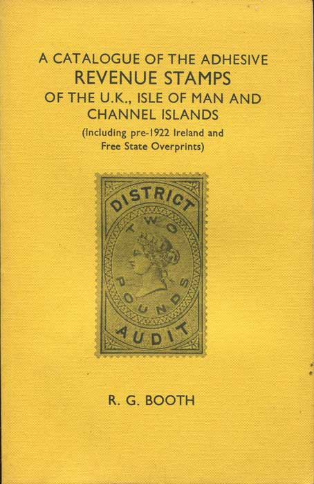 BOOTH R.G. A Catalogue of the Adhesive Revenue Stamps of the U.K., Isle of Man and Channel Islands.