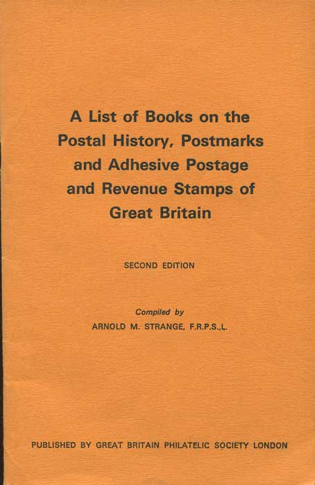 STRANGE Arnold M. A list of books on the postal history, postmarks and adhesive postage and revenue stamps of Great Britain.