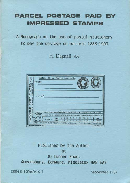 DAGNALL H. Parcel Postage Paid by Impressed Stamps. A monograph on the use of postal stationery to pay the postage on parcels 1883-1900.