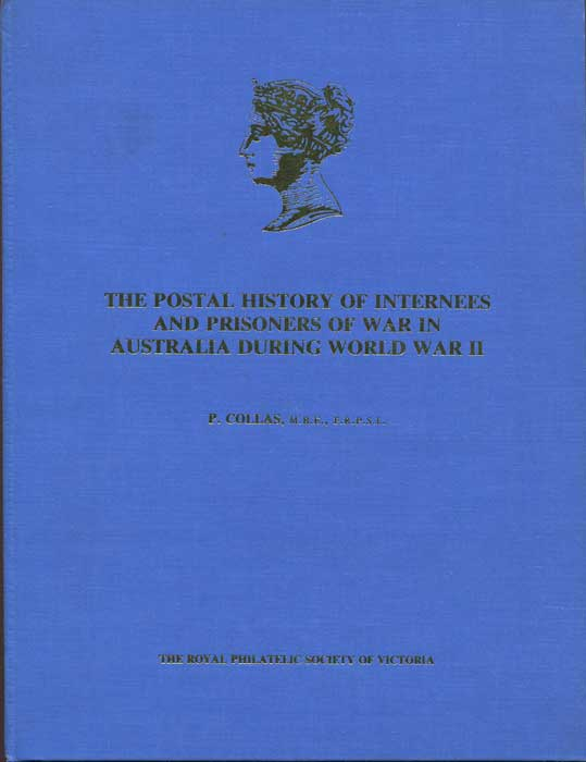 COLLAS P. The Postal History of Internees and Prisoners of War in Australia During World War II