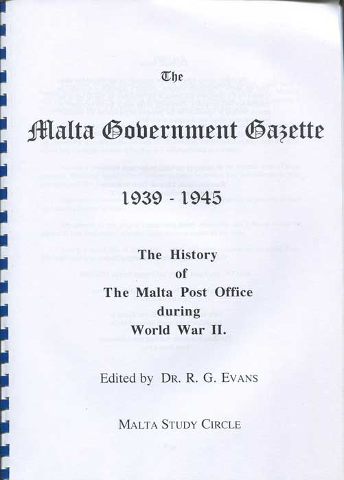 EVANS Dr R.G. The Malta Government Gazette 1939 - 1945. The History of the Malta Post Office during World War II.