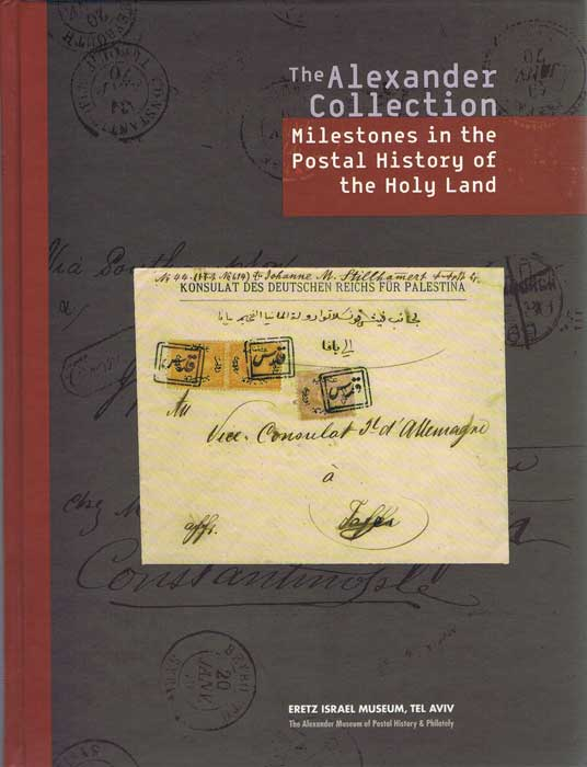 The Alexander Collection. Milestones in the Postal History of the Holy Land.