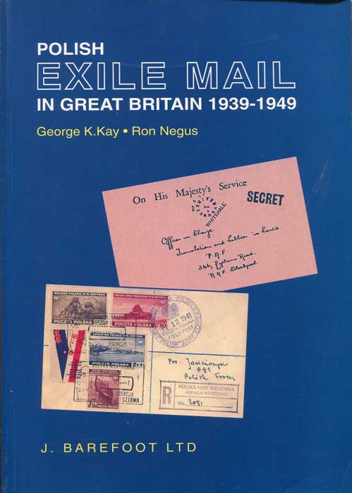 KAY George K. and NEGUS Ron Polish Exile Mail in Great Britain 1939-1949