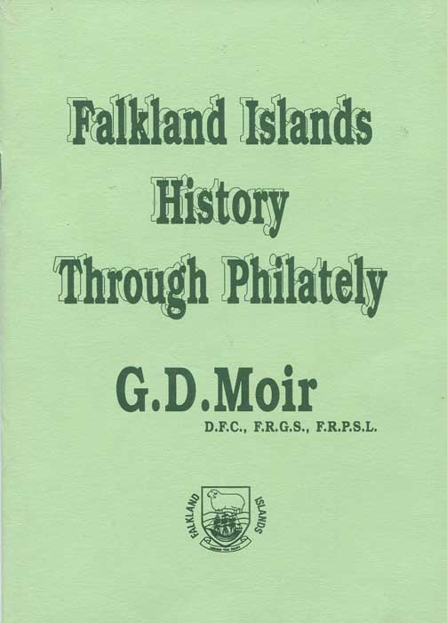 MOIR G.D. Falkland Islands History Through Philately.