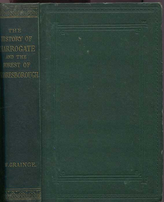 GRAINGE William The History and Topography of Harrogate and the Forest of Knaresborough