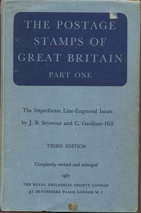 SEYMOUR J.B. and GARDINER-HILL C. The stamps of Great Britain. - Part One.  Introduction to the Line Engraved issues. The imperforate line engraved issues.