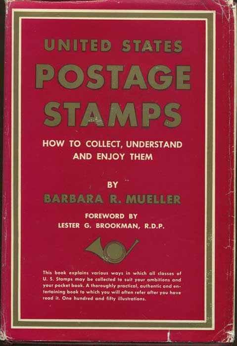 MUELLER Barbara R. United States Postage Stamps. How to collect, understand and enjoy them.