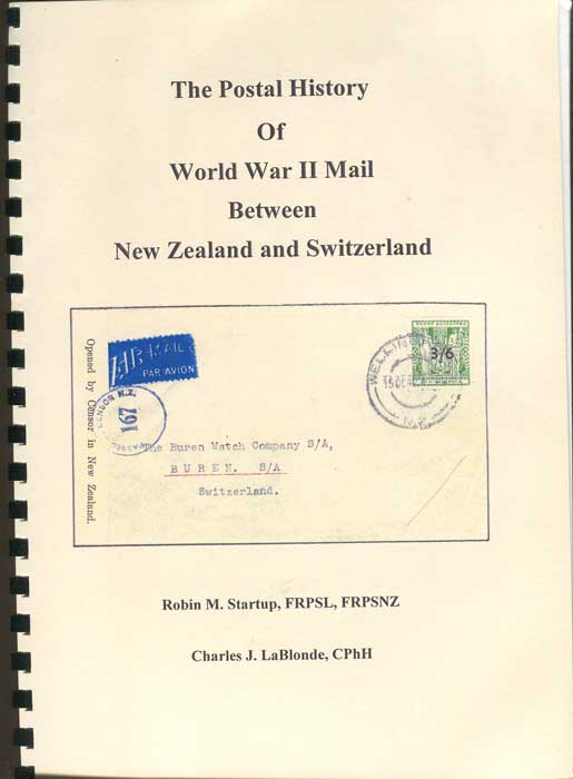 STARTUP Robin M. and LABLONDE Charles J. The Postal History of World War II Mail between New Zealand and Switzerland.
