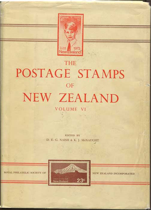 NAISH D.E.G. and MCNAUGHT K.J. The postage stamps of New Zealand. Vol VI