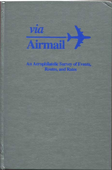 SHORT Simine (Ed.) Via Airmail. An Aerophilatelic Survey of Events, Routes and Rates.